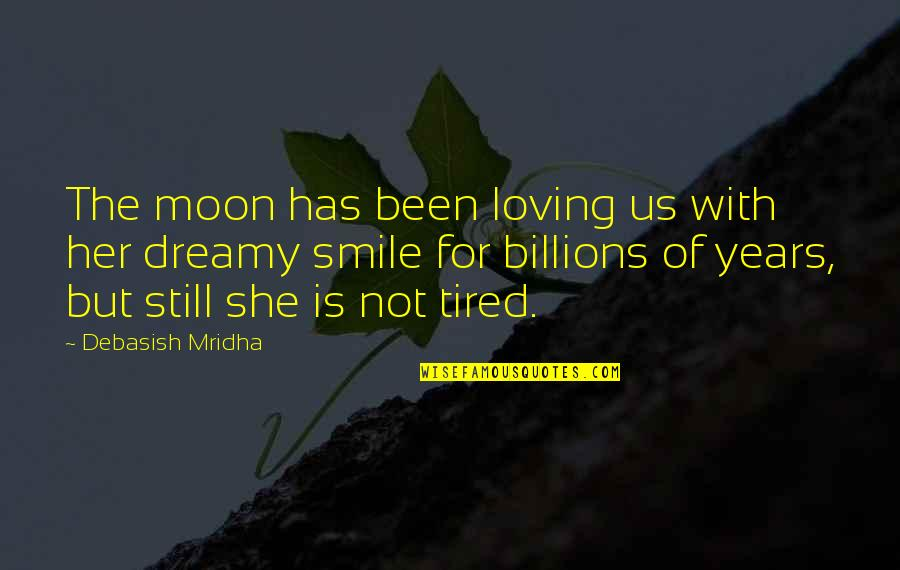 White Coolies Quotes By Debasish Mridha: The moon has been loving us with her