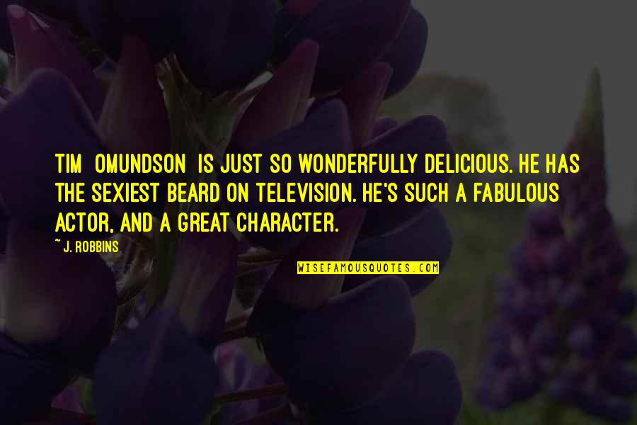 White Coolies Quotes By J. Robbins: Tim [Omundson] is just so wonderfully delicious. He