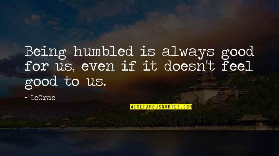 White Coolies Quotes By LeCrae: Being humbled is always good for us, even
