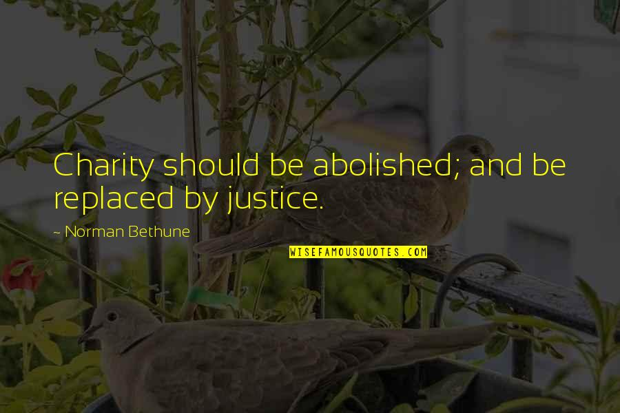 White Coolies Quotes By Norman Bethune: Charity should be abolished; and be replaced by