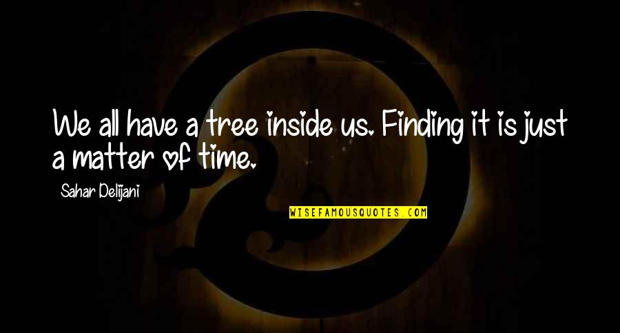 White Coolies Quotes By Sahar Delijani: We all have a tree inside us. Finding