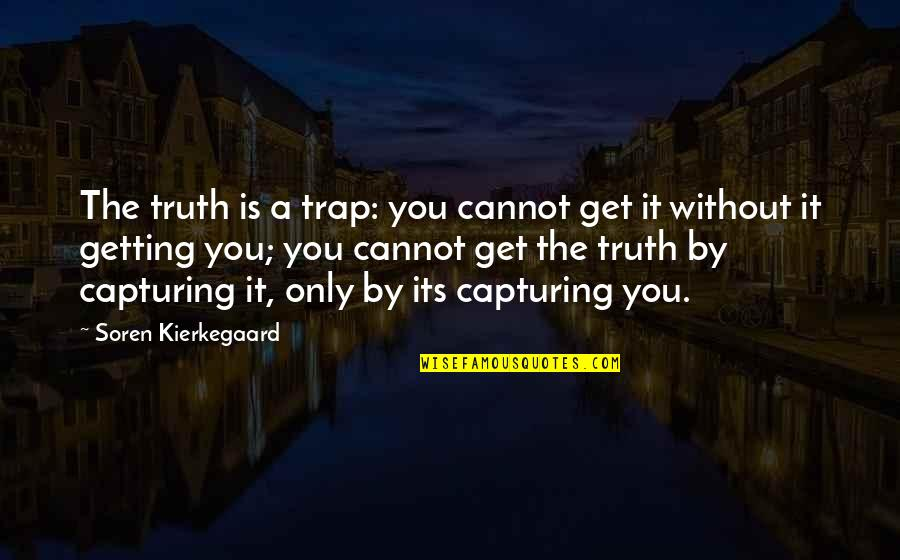 White Coolies Quotes By Soren Kierkegaard: The truth is a trap: you cannot get