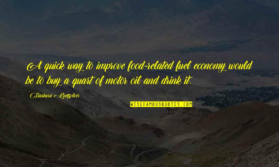 White Heat Movie Quotes By Barbara Kingsolver: A quick way to improve food-related fuel economy