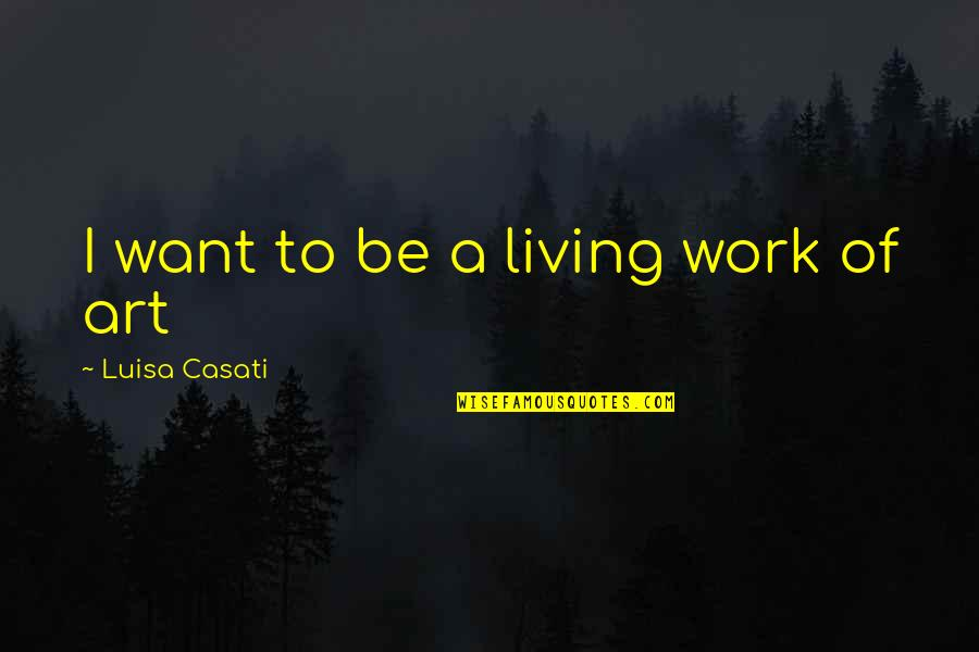 White Heat Movie Quotes By Luisa Casati: I want to be a living work of