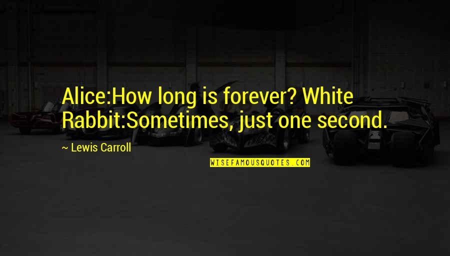 White Rabbit Quotes By Lewis Carroll: Alice:How long is forever? White Rabbit:Sometimes, just one