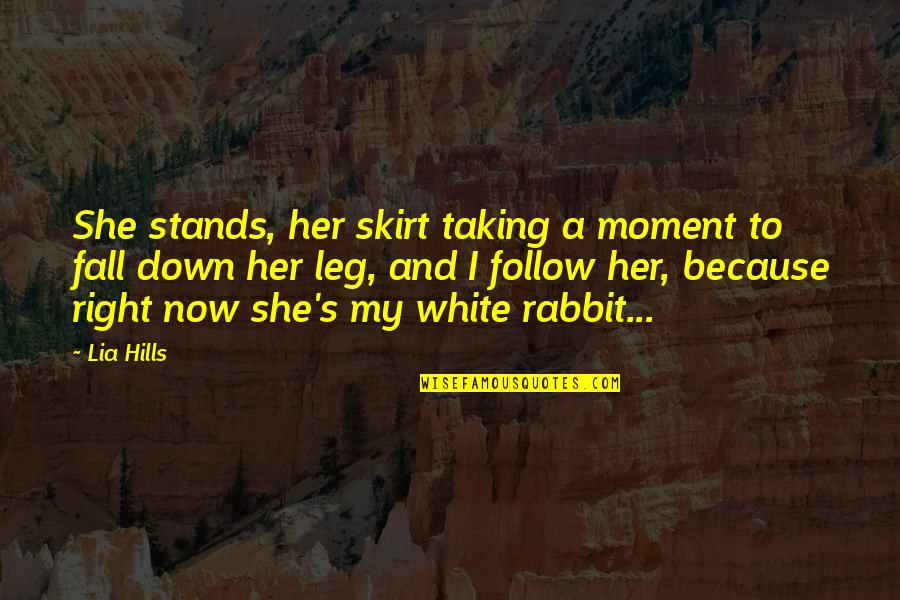 White Rabbit Quotes By Lia Hills: She stands, her skirt taking a moment to