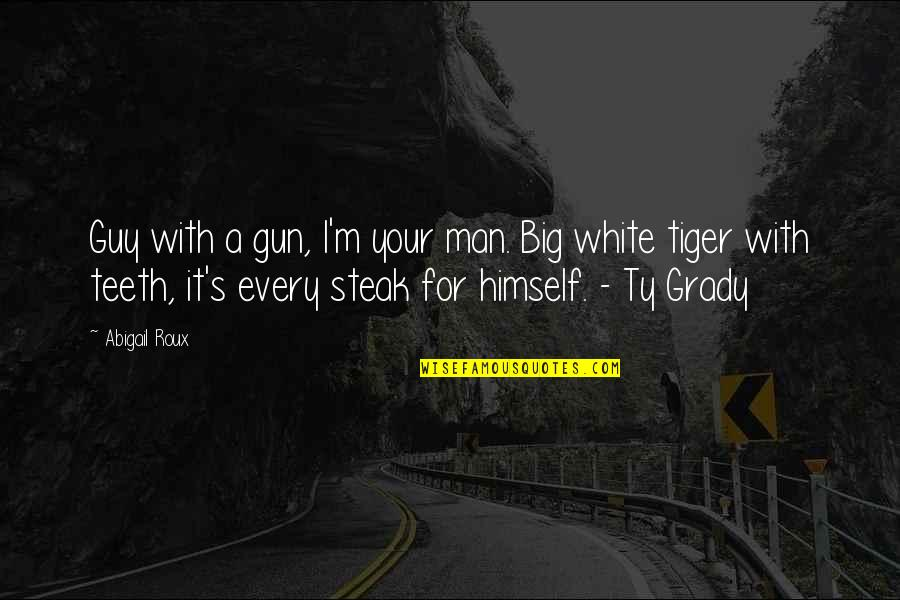 White Tiger Quotes By Abigail Roux: Guy with a gun, I'm your man. Big