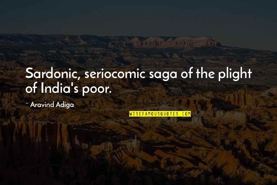 White Tiger Quotes By Aravind Adiga: Sardonic, seriocomic saga of the plight of India's