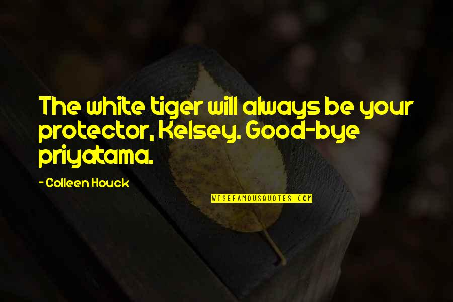 White Tiger Quotes By Colleen Houck: The white tiger will always be your protector,