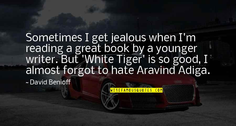 White Tiger Quotes By David Benioff: Sometimes I get jealous when I'm reading a