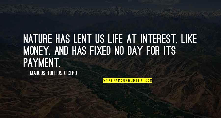 Whiteners Quotes By Marcus Tullius Cicero: Nature has lent us life at interest, like