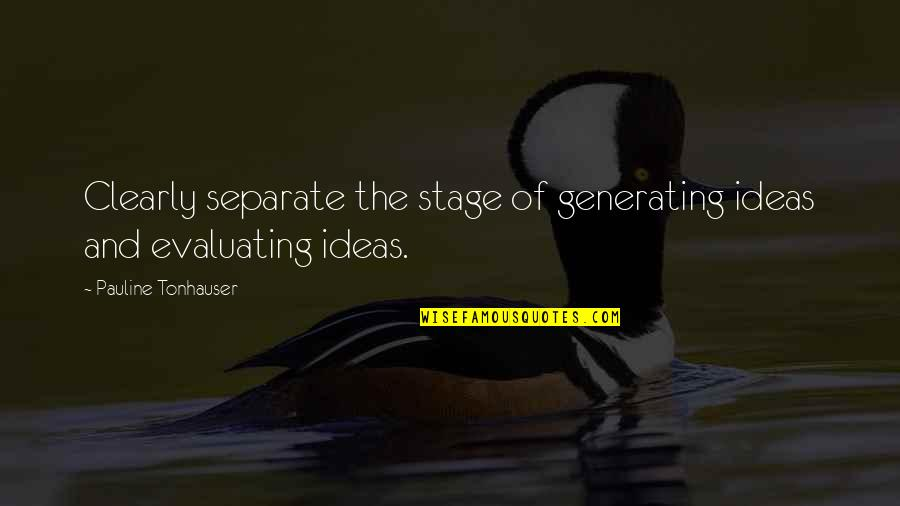 Whiteners Quotes By Pauline Tonhauser: Clearly separate the stage of generating ideas and