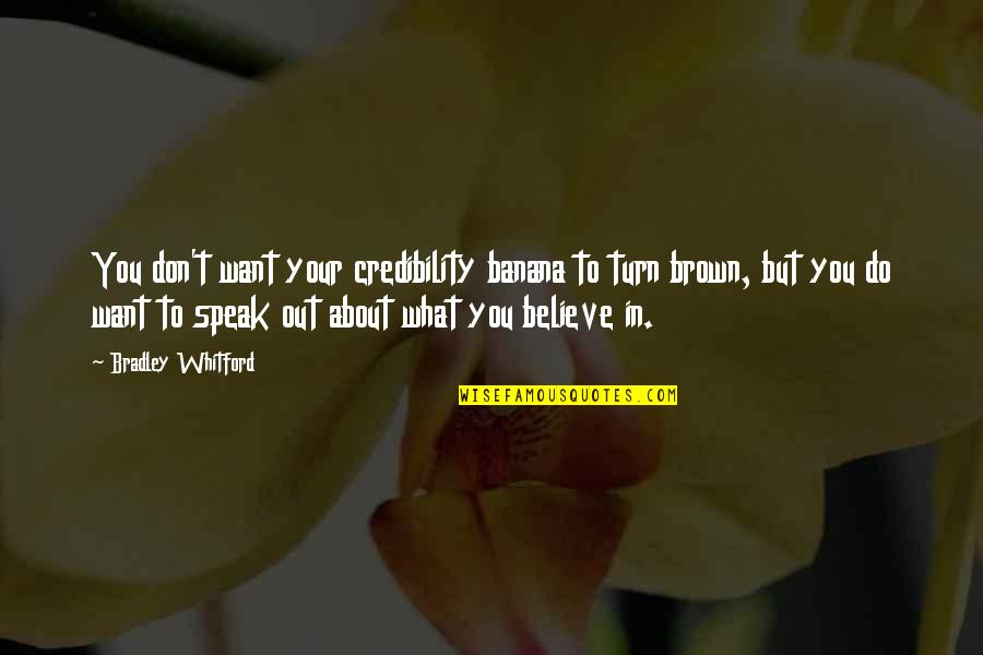 Whitford Quotes By Bradley Whitford: You don't want your credibility banana to turn
