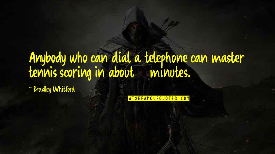 Whitford Quotes By Bradley Whitford: Anybody who can dial a telephone can master