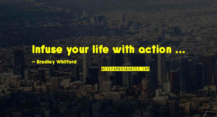 Whitford Quotes By Bradley Whitford: Infuse your life with action ...