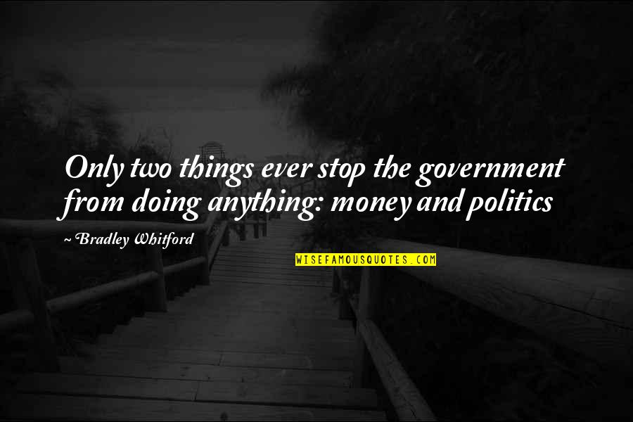 Whitford Quotes By Bradley Whitford: Only two things ever stop the government from