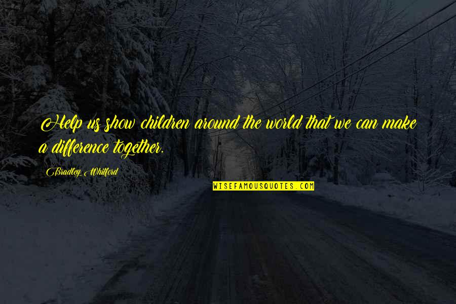 Whitford Quotes By Bradley Whitford: Help us show children around the world that