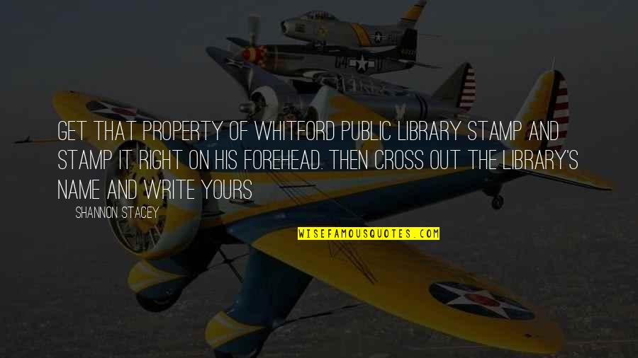 Whitford Quotes By Shannon Stacey: Get that Property Of Whitford Public Library stamp