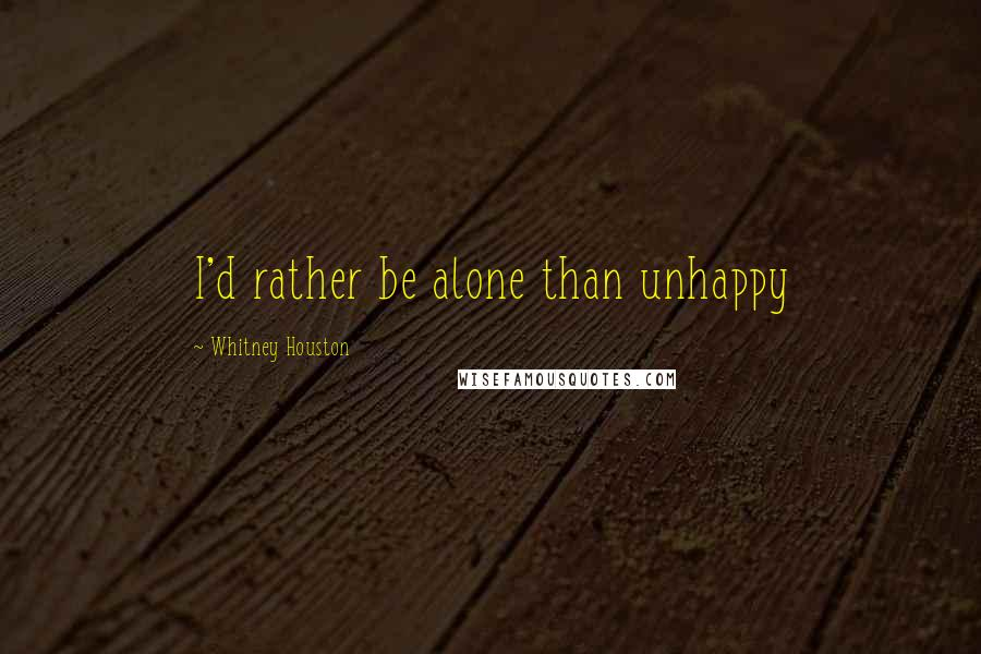 Whitney Houston quotes: I'd rather be alone than unhappy