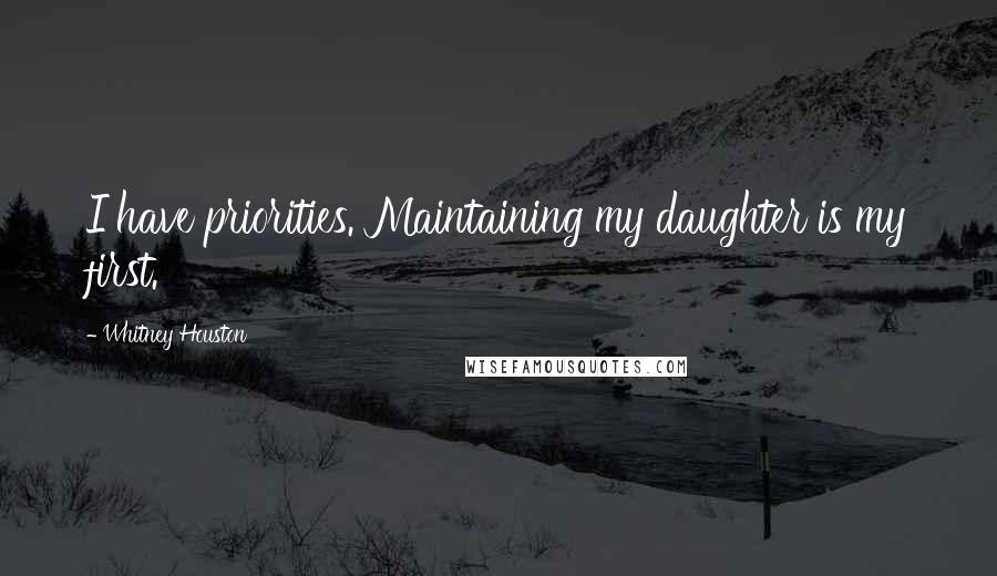 Whitney Houston quotes: I have priorities. Maintaining my daughter is my first.