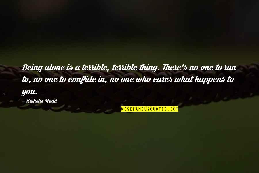 Who Cares I'm Alone Quotes By Richelle Mead: Being alone is a terrible, terrible thing. There's