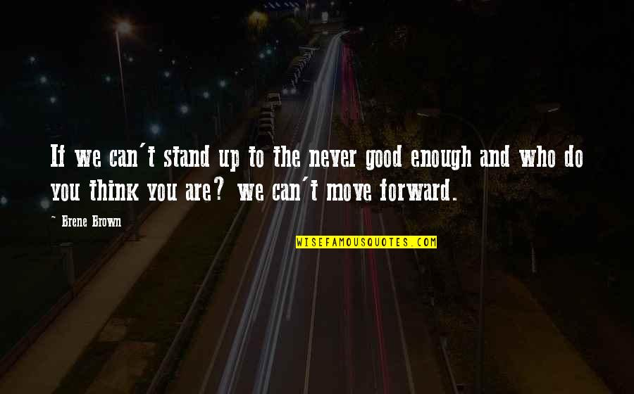 Who Do You Think You Are Quotes By Brene Brown: If we can't stand up to the never
