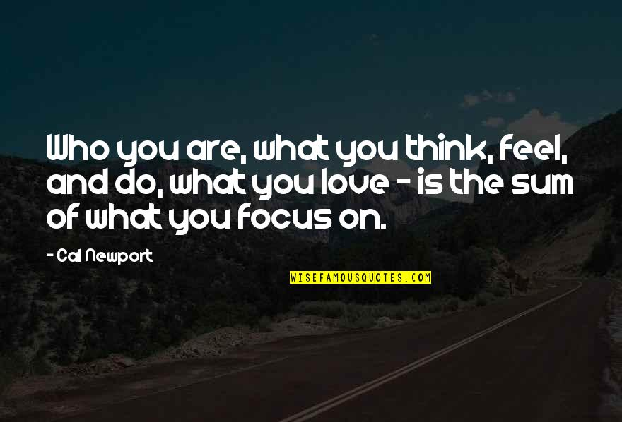 Who Do You Think You Are Quotes By Cal Newport: Who you are, what you think, feel, and