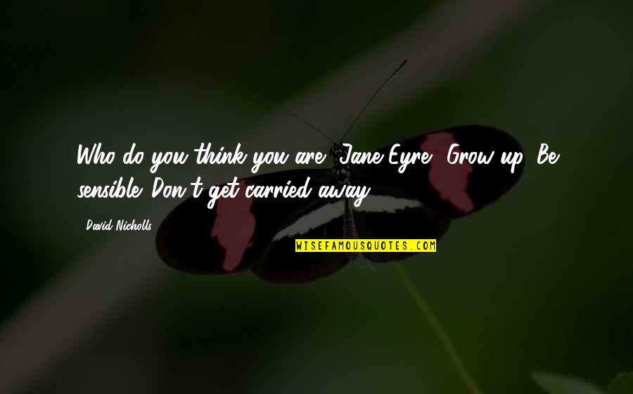 Who Do You Think You Are Quotes By David Nicholls: Who do you think you are, Jane Eyre?