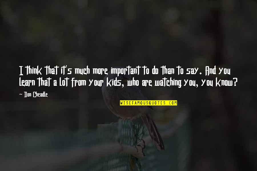 Who Do You Think You Are Quotes By Don Cheadle: I think that it's much more important to