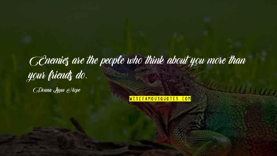 Who Do You Think You Are Quotes By Donna Lynn Hope: Enemies are the people who think about you