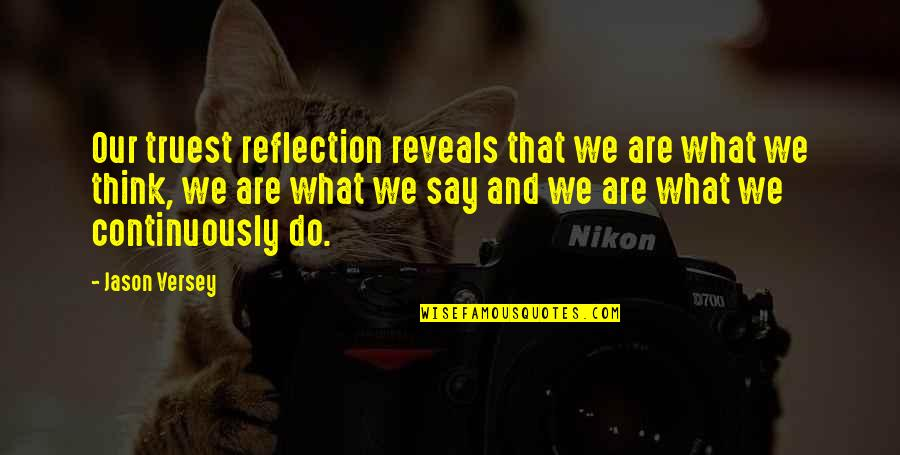 Who Do You Think You Are Quotes By Jason Versey: Our truest reflection reveals that we are what