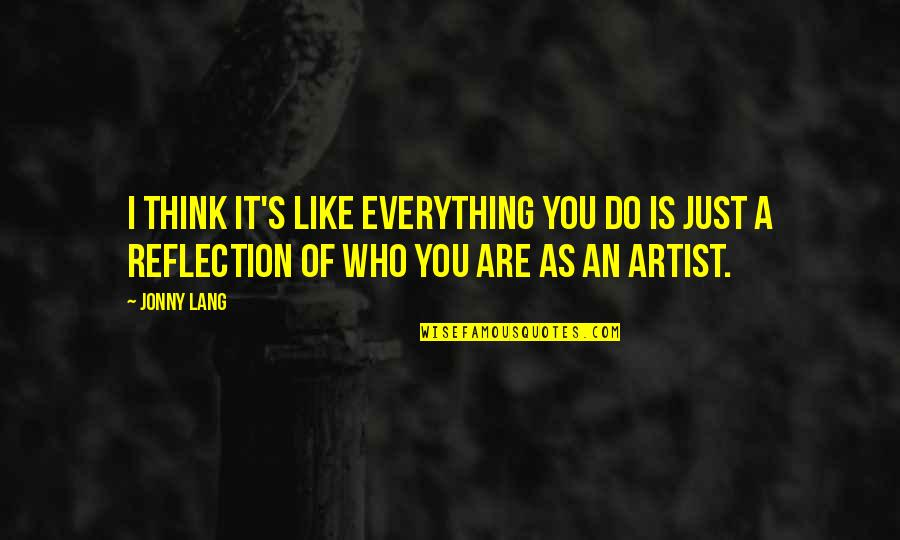 Who Do You Think You Are Quotes By Jonny Lang: I think it's like everything you do is