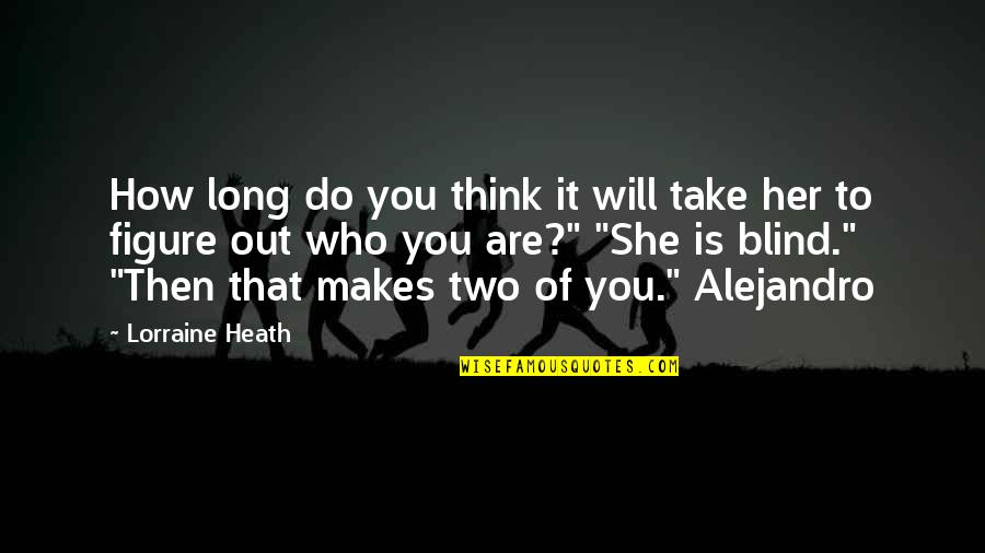 Who Do You Think You Are Quotes By Lorraine Heath: How long do you think it will take