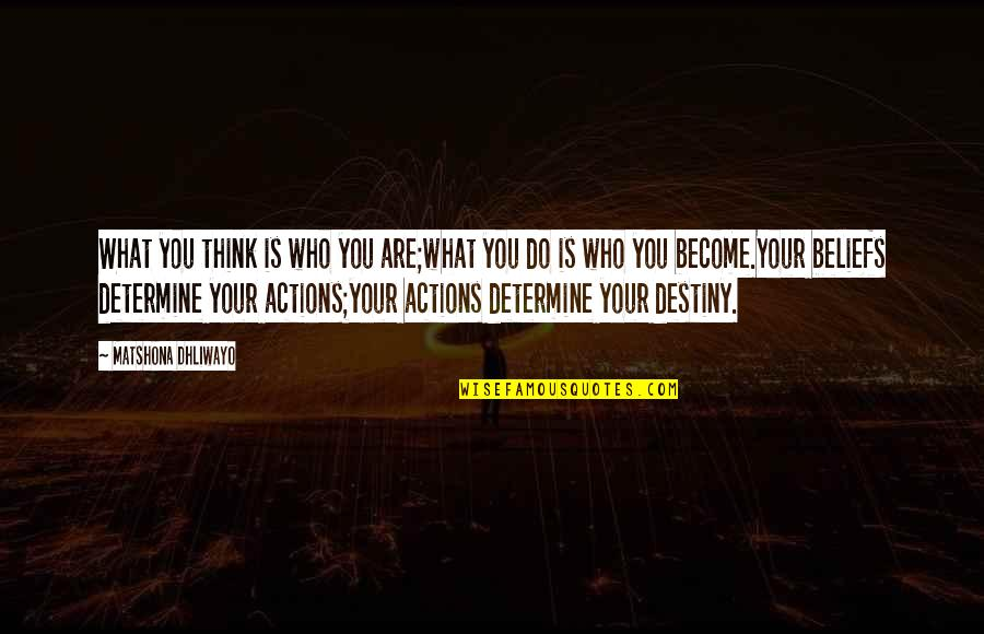Who Do You Think You Are Quotes By Matshona Dhliwayo: What you think is who you are;what you