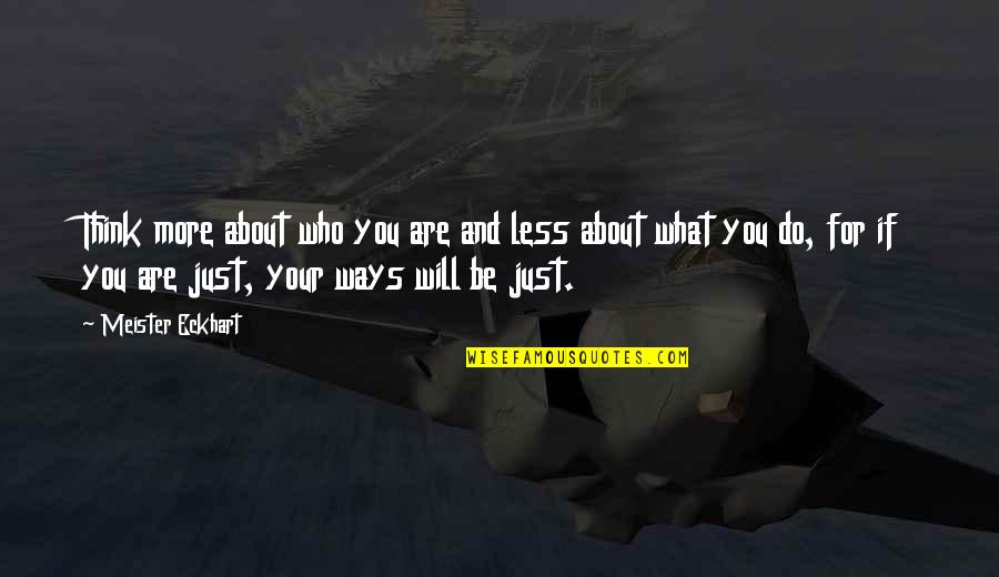 Who Do You Think You Are Quotes By Meister Eckhart: Think more about who you are and less