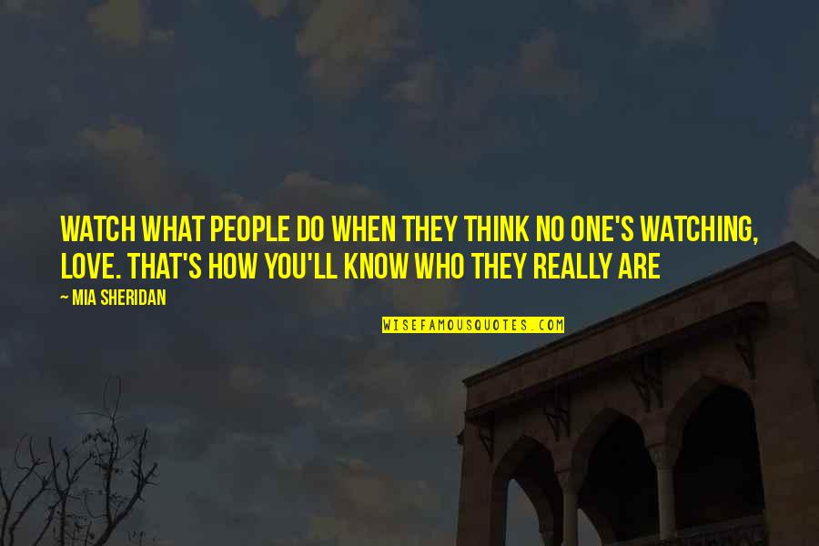 Who Do You Think You Are Quotes By Mia Sheridan: Watch what people do when they think no