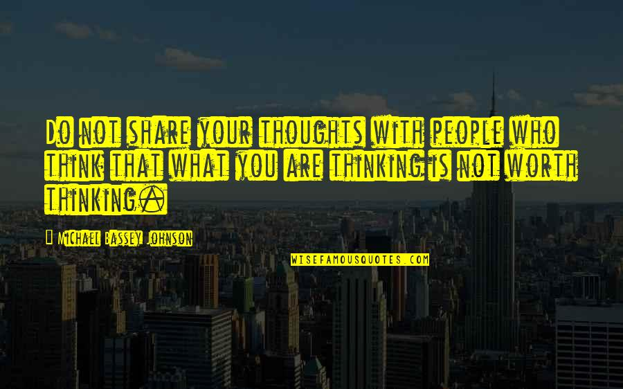 Who Do You Think You Are Quotes By Michael Bassey Johnson: Do not share your thoughts with people who