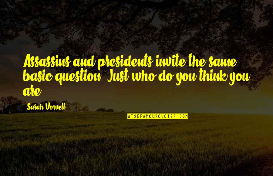 Who Do You Think You Are Quotes By Sarah Vowell: Assassins and presidents invite the same basic question: