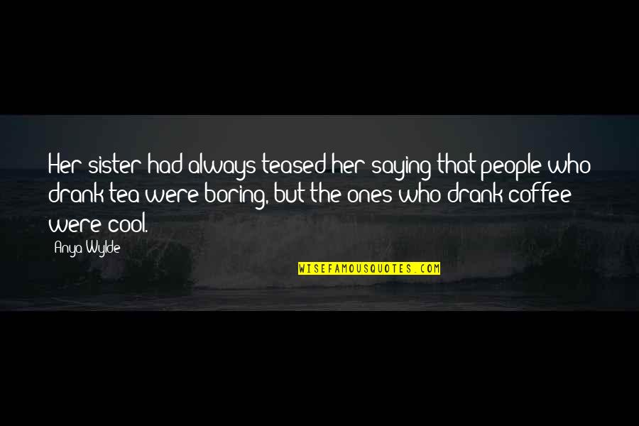 Who Is Sister Quotes By Anya Wylde: Her sister had always teased her saying that
