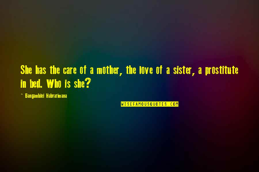 Who Is Sister Quotes By Bangambiki Habyarimana: She has the care of a mother, the