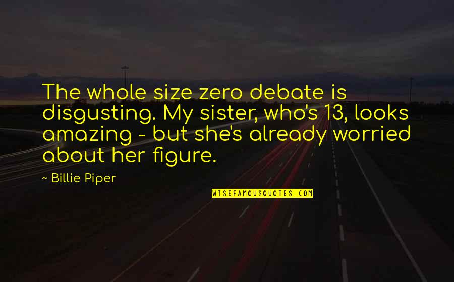 Who Is Sister Quotes By Billie Piper: The whole size zero debate is disgusting. My
