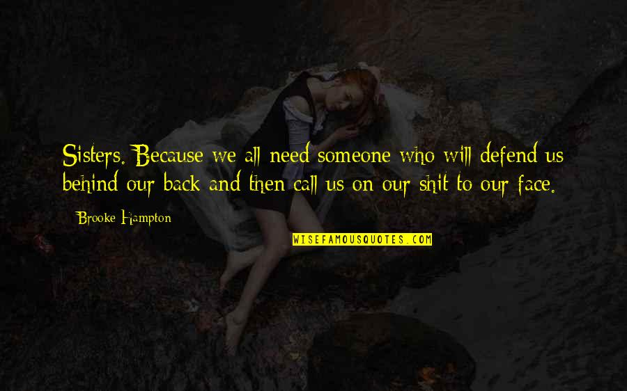 Who Is Sister Quotes By Brooke Hampton: Sisters. Because we all need someone who will