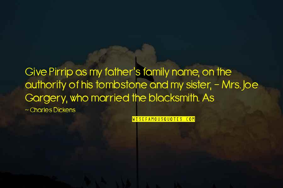 Who Is Sister Quotes By Charles Dickens: Give Pirrip as my father's family name, on