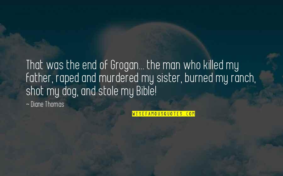 Who Is Sister Quotes By Diane Thomas: That was the end of Grogan... the man