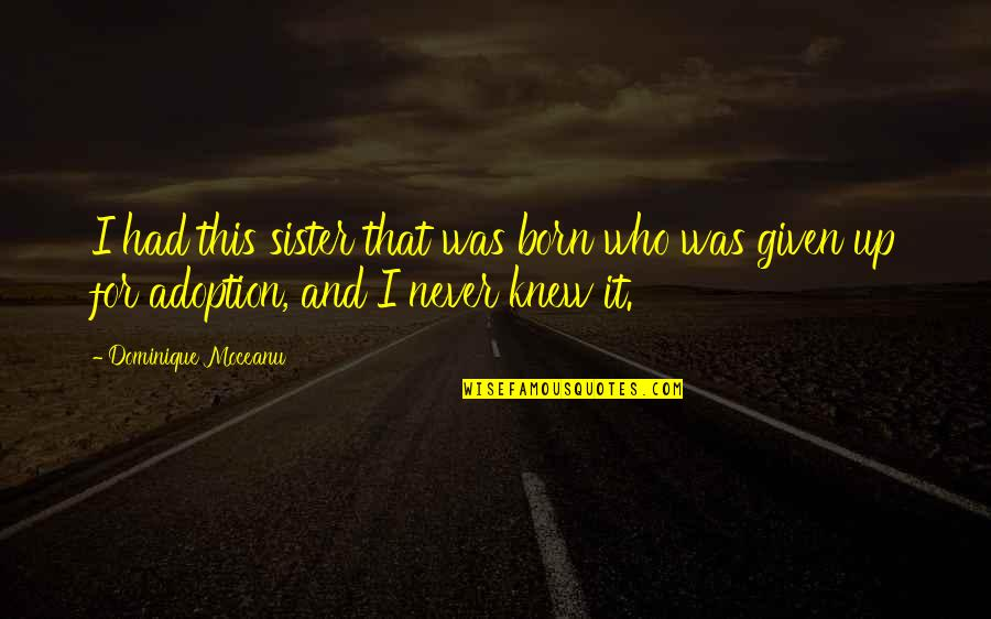 Who Is Sister Quotes By Dominique Moceanu: I had this sister that was born who