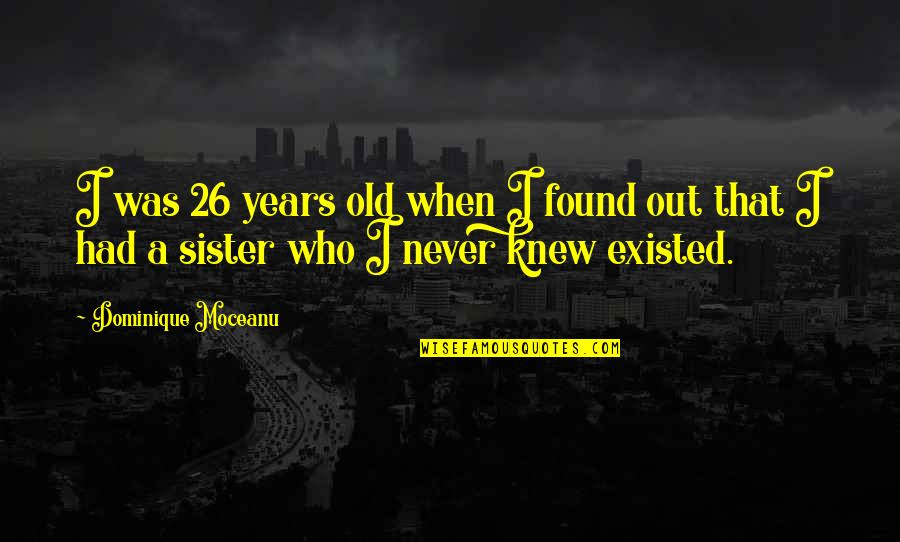 Who Is Sister Quotes By Dominique Moceanu: I was 26 years old when I found