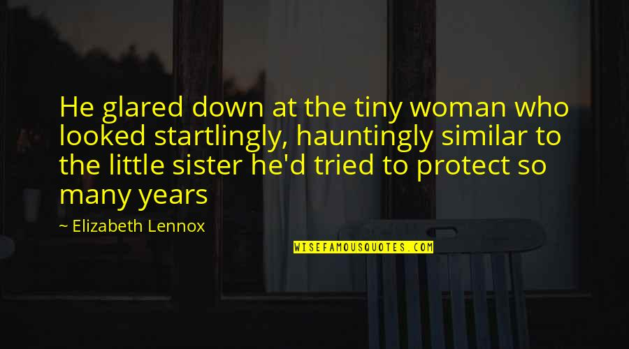 Who Is Sister Quotes By Elizabeth Lennox: He glared down at the tiny woman who