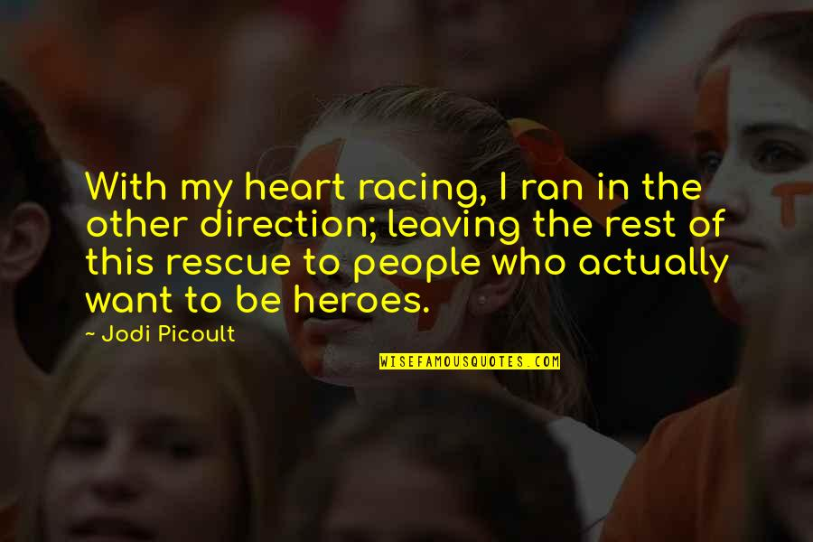Who Is Sister Quotes By Jodi Picoult: With my heart racing, I ran in the