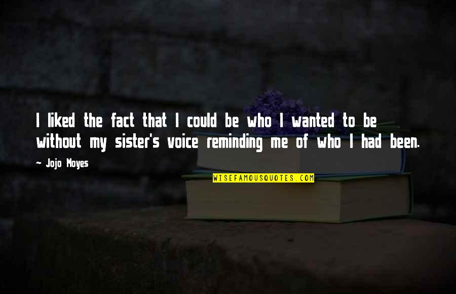 Who Is Sister Quotes By Jojo Moyes: I liked the fact that I could be