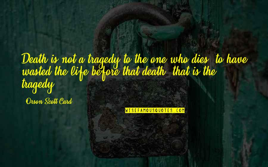 Who Is Sister Quotes By Orson Scott Card: Death is not a tragedy to the one
